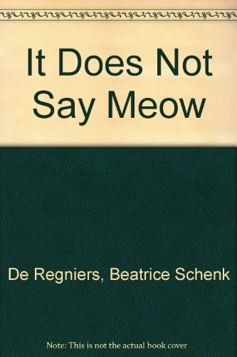 It Does Not Say Meow: De Regniers, Beatrice Schenk