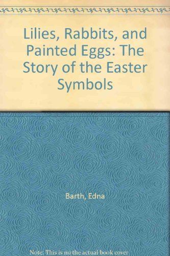9780395288443: Lilies, Rabbits, and Painted Eggs: The Story of the Easter Symbols