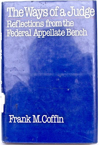 The Ways of a Judge: Reflections from the Federal Appellate Bench: Frank Morey Coffin