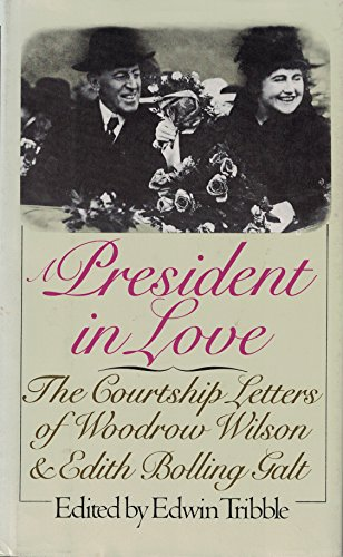 A President in Love: The Courtship Letters of Woodrow Wilson and Edith Bolling Galt
