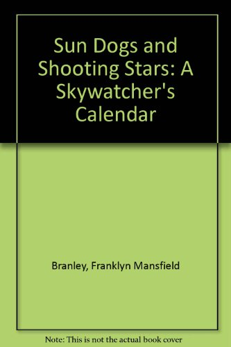 Sun Dogs and Shooting Stars: A Skywatcher's Calendar (0395295203) by Franklyn Mansfield Branley