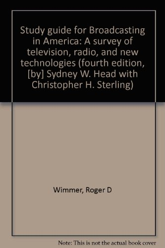 Study guide for Broadcasting in America: A survey of television, radio, and new technologies (fourth edition, [by] Sydney W. Head with Christopher H. Sterling) (0395296242) by Wimmer, Roger D