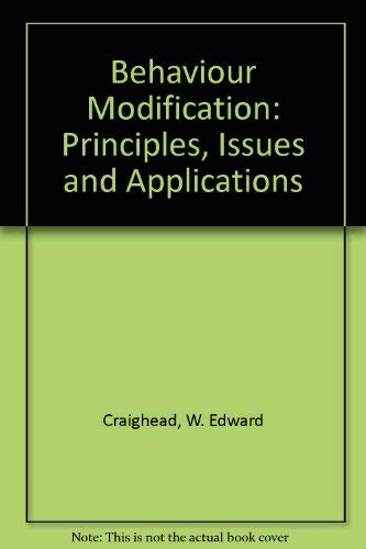 Behavior Modification: Principles, Issues, and Applications: Craighead, W. Edward.