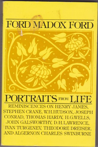 Portraits from Life: Reminiscences on Henry James, Stephen Crane, W. H. Hudson, Joseph Conrad, Th...
