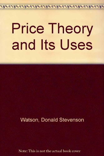 Price Theory and Its Uses: Donald S. Watson;