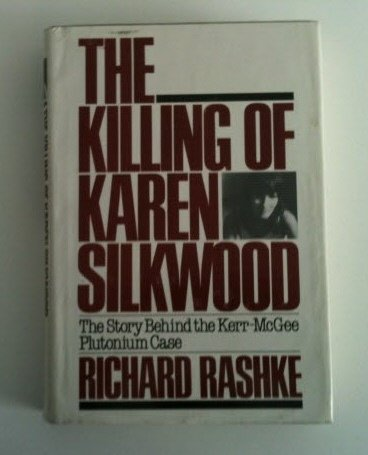 The Killing of Karen Silkwood: The Story: Rashke, Richard L.