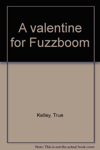 A valentine for Fuzzboom: Kelley, True