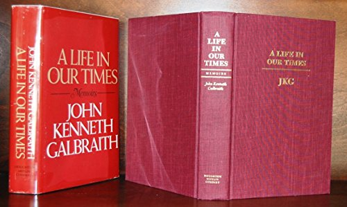 A Life in Our Times: Memoirs (Signed By Author) (1st Ed): Galbraith, John Kenneth