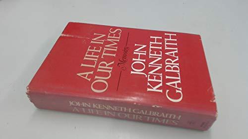 A Life in Our Times: John Kenneth Galbraith