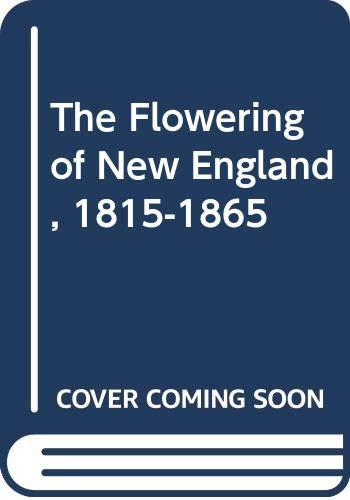 The Flowering of New England, 1815-1865; Emerson,: Brooks, Van Wyck