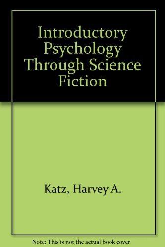 Introductory Psychology Through Science Fiction: Harvey A. Katz,
