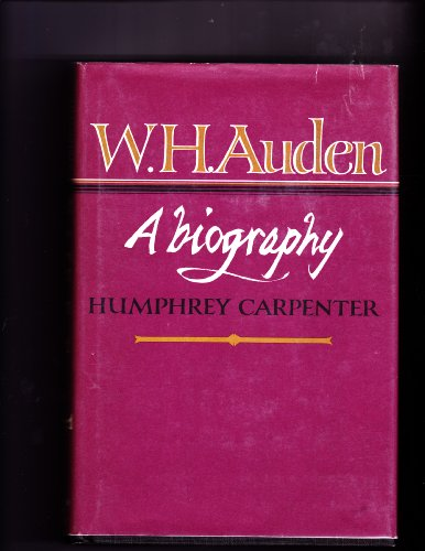 W. H. Auden : A Biography: Carpenter, Humphrey