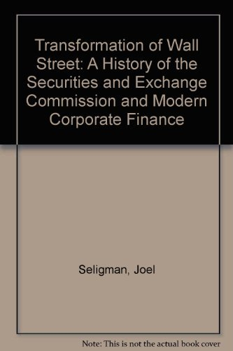 The Transformation of Wall Street: A History of the Securities and Exchange Commission and Modern ...