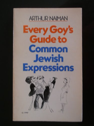 Every goy's guide to common Jewish expressions: Naiman, Arthur
