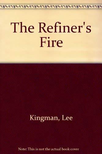 The Refiner's Fire: Kingman, Lee
