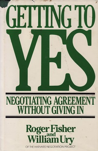 Getting to Yes: Negotiating Agreement Without Giving: Roger Fisher, Bruce