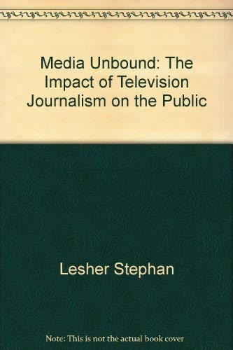9780395318270: Media unbound: The impact of television journalism on the public