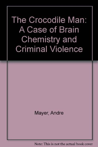 9780395318409: The Crocodile Man: A Case of Brain Chemistry and Criminal Violence