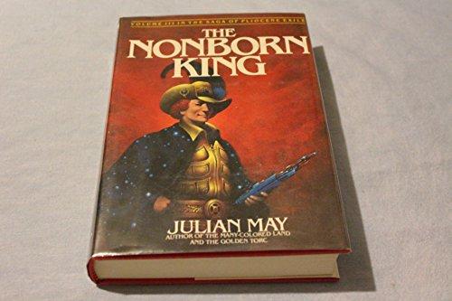 The Nonborn King: Volume III in the Saga of Pliocene Exile: May, Julian