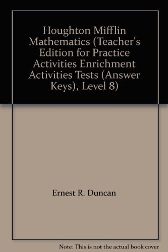Houghton Mifflin Mathematics (Teacher's Edition for Practice Activities Enrichment Activities Tests (Answer Keys), Level 8) (0395324246) by Ernest R. Duncan; W. G. Quast; William L. Cole; Thelma M. Sparks; Mary Anne Haubner