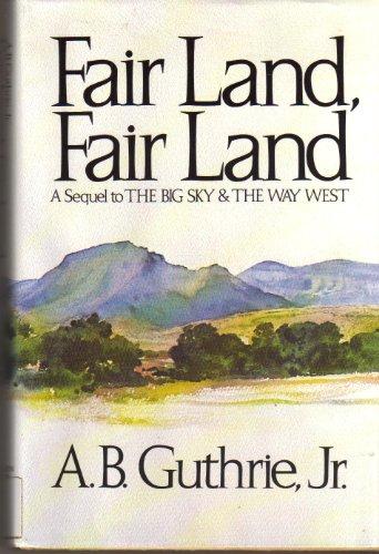 FAIR LAND, FAIR LAND: Guthrie, A. B., Jr.
