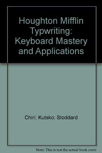 Houghton Mifflin Typwriting: Keyboard Mastery and Applications: Chiri; Kutsko; Stoddard