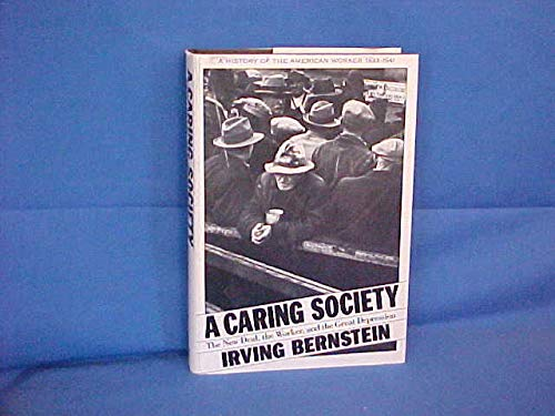A Caring Society: The New Deal, the: Bernstein, Irving