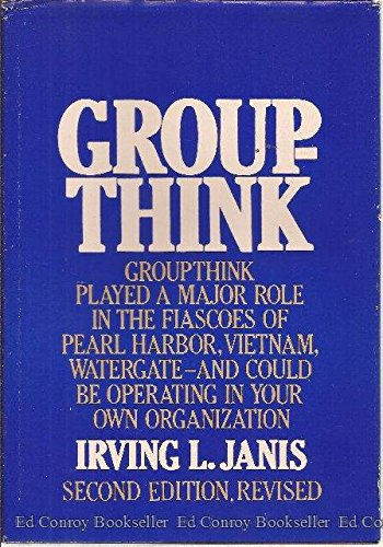 Groupthink: Psychological Studies of Political Decisions and Fiascoes: Irving L. Janis