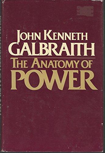 The Anatomy of Power: Galbraith, John Kenneth