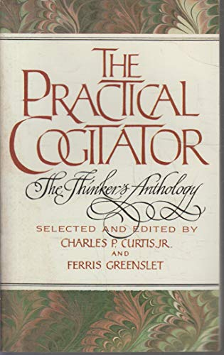 The Practical Cogitator: The Thinker's Anthhology: Charles P. Curtis, jr., and Ferris ...