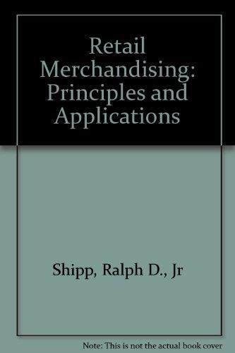 Retail Merchandising: Principles and Applications: Ralph D., Jr. Shipp