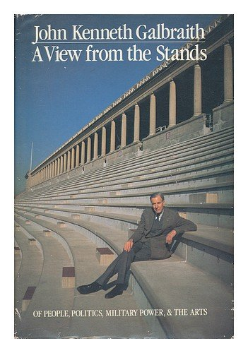 A View from the Stands: Of People, Politics, Military Power, and the Arts. Signed by John Kenneth ...
