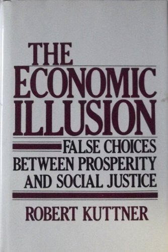 9780395353479: The economic illusion: False choices between prosperity and social justice