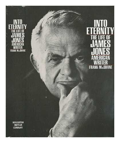 Into Eternity: The Life of James Jones American Wirter: MacShane, Frank