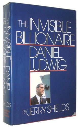 9780395354025: The Invisible Billionaire: Daniel Ludwig