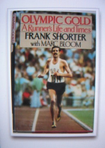 Olympic Gold: A Runner's Life and Times: Shorter, Frank