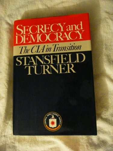 Secrecy and Democracy: The CIA in Transition: Turner, Stansfield