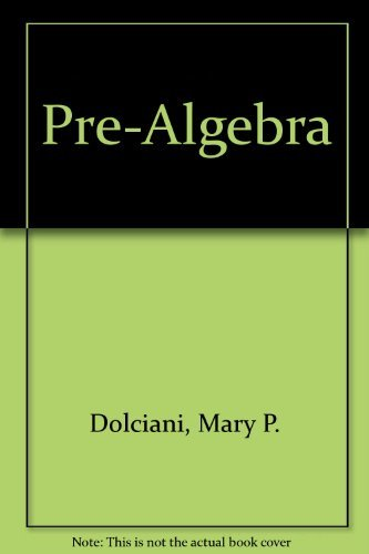 Pre-Algebra: Dolciani, Mary P.; Sorgenfrey, Robert H.; Graham, John A.