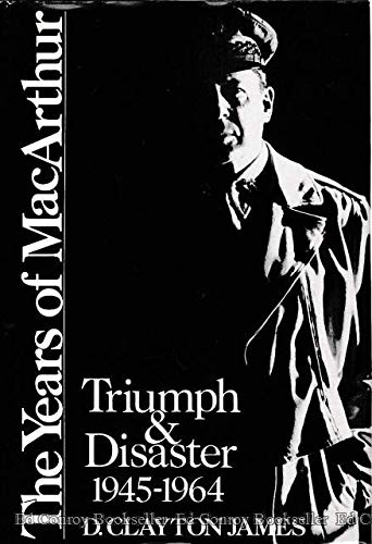 9780395360040: The Years of Macarthur: Triumph and Disaster 1945-1964
