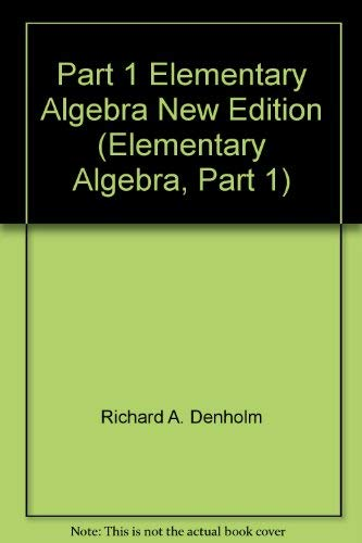 Part 1 Elementary Algebra New Edition (Elementary Algebra, Part 1): Richard A. Denholm