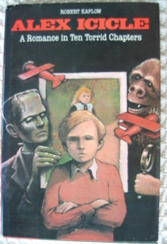 Alex Icicle: A Romance in Ten Torrid Chapters by Kaplow, Robert: Robert Kaplow