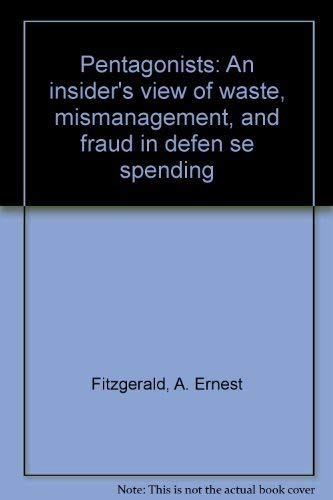 9780395362457: The Pentagonists: An Insider's View of Waste, Mismanagement and Fraud in Defense Spending