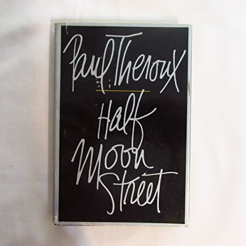 Half Moon Street: Two Short Novels: Theroux, Paul