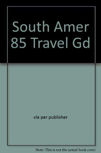 South Amer 85 Travel Gd: Birnbaum, Stephen