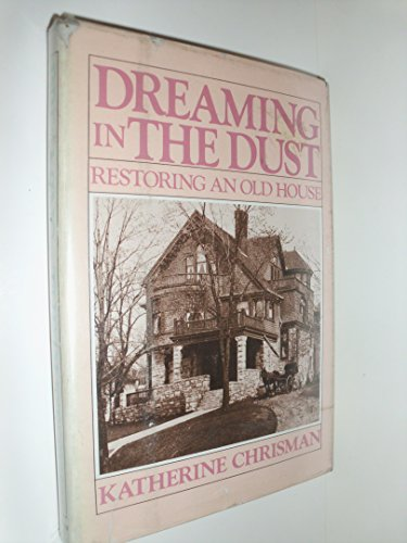 9780395381687: Dreaming in the Dust: Restoring an Old House