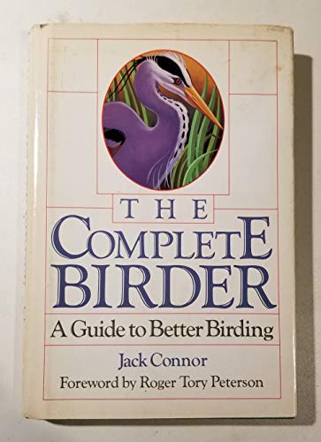 The Complete Birder: A Guide to Better Birding