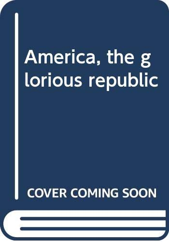 9780395381755: America, the glorious republic