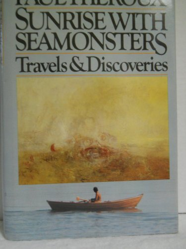 Sunrise with Seamonsters: Travels and Discoveries 1964-1984 (Signed First Edition): Paul Theroux