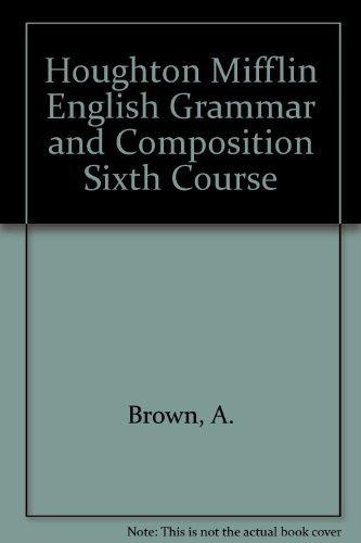 Houghton Mifflin English Grammar and Composition Sixth: Brown, A.