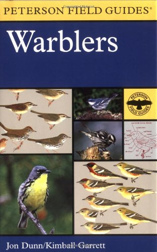A Field Guide to Warblers of North America (Peterson Field Guides): Garrett, Kimball, Dunn, Jon